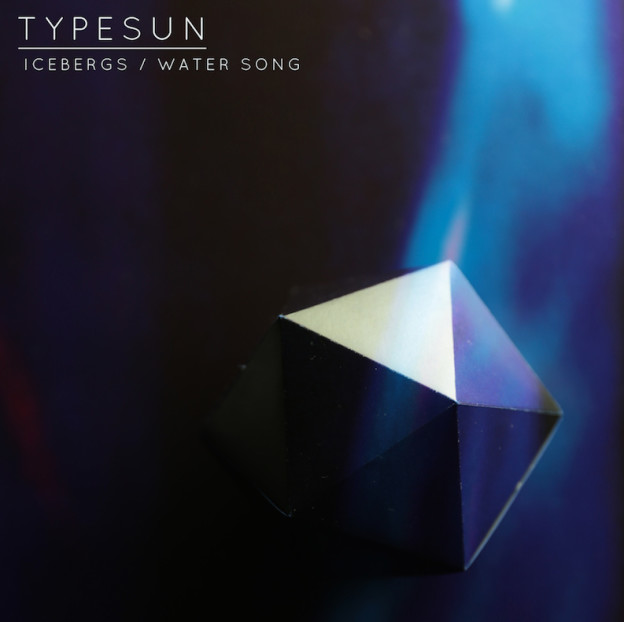 Typesun - Icebergs/Water Song EP