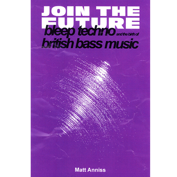 Join The Future - A book about Bleep Techno ...